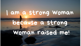 A woman walking along the beach at sunset. Quote: I am a strong woman because a strong woman raised me.
