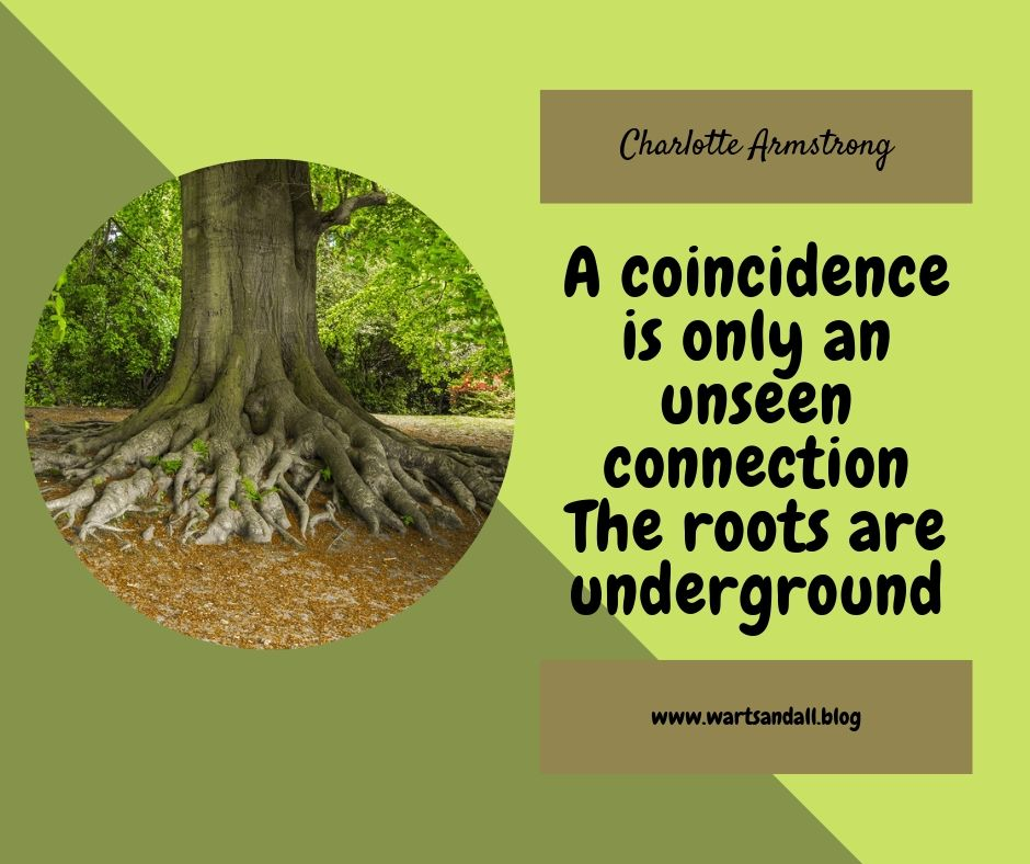 Quote: A coincidence is only an unseen connection. The roots are underground.